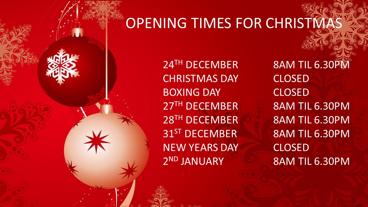 Christmas Opening Times - Closed Christmas Day, Boxing Day and New Years Day